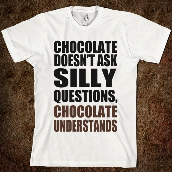 Chocolate doesn t ask silly questions chocolate understands american apparel unisex fitted tee white w760h760