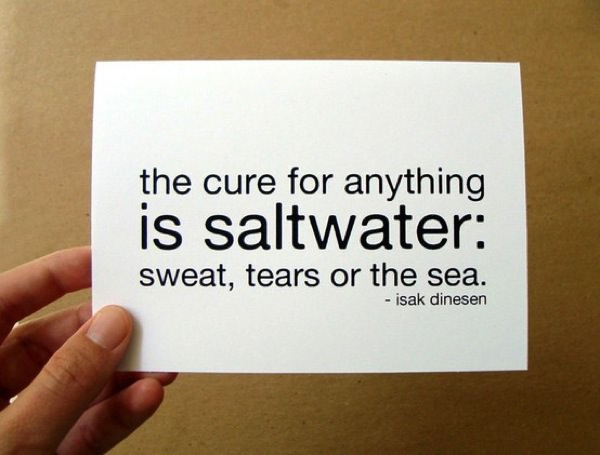 The Cure For Anything Is Saltwater